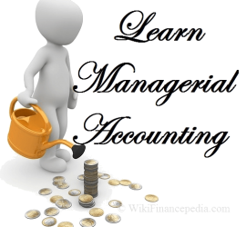 Wikipedia of Finance - e-learning course on Financial Planning Wikipedia Chapter - What is Managerial Accounting? Definition, Role, Job and Objectives of Management Accounting