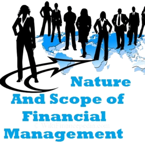 Nature and Scope of Financial Management