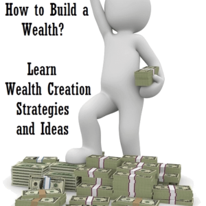 Wealth Creation Definition, Strategies, Ideas and Tips